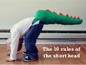 The 10 rules of the short head
