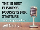 The 15 Best Business Podcasts for Startups (and Our Podcast Too...)
