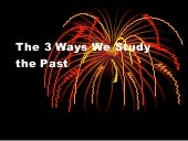 The 3 Ways We Study The Past