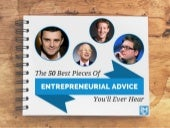 The 50 Best Pieces of Entrepreneurial Advice You'll Ever Hear