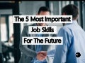 The 5 Most Important Job Skills For The Future