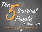 The 5 Scariest People to Work With (Plus: The 3 BEST People to Work With)