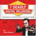 The 7 Deadly Digital Delusions Preventing You From Building Your Online Empire