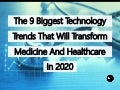 The 9 Biggest Technology Trends That Will Transform Medicine And Healthcare In 2020
