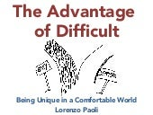 The advantage of difficult - Being Unique in a Comfortable World