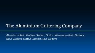 The aluminium guttering company