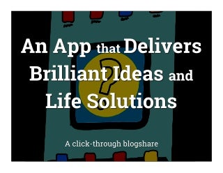 The Amazing App that Delivers Brilliant Ideas and Life Solutions
