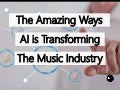 The Amazing Ways Artificial Intelligence Is Transforming The Music Industry