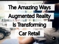 The Amazing Ways Augmented Reality Is Transforming Car Retail