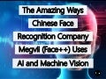 The Amazing Ways Chinese Face Recognition Company Megvii (Face++) Uses Artificial Intelligence And Machine Vision