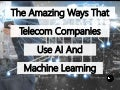 The Amazing Ways Telecom Companies Use Artificial Intelligence And Machine Learning