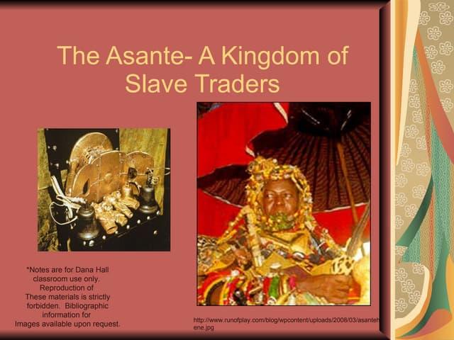 The asante  a kingdom of slave traders