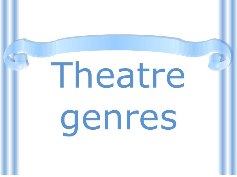 theatrical genres The three genres of drama were comedy, satyr plays, and most important of all, tragedy comedy: the first comedies were mainly satirical and mocked men in power for their vanity and foolishness.