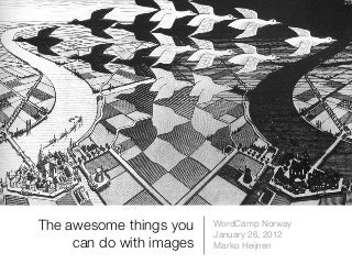 The awesome things you can do with images inside WordPress