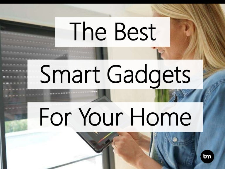 The Best Smart Gadgets For Your Home