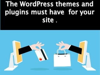 The best themes and plugins for site must have.