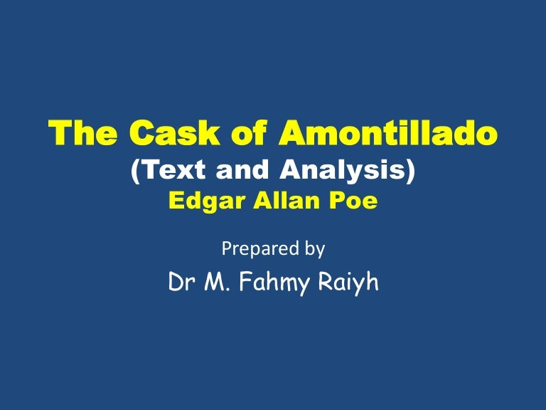 a theme analysis of the cask of amontillado The cask of amontillado: a study of vengeance and pride in edgar allan poe's the cask of amontillado, the themes of pride and revenge are deeply intertwined they say pride comes before the fall, and it is evident that poe was a firm believer in this concept.