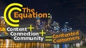 The C Equation: Content + Connection + Community = Contented Customers
