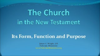 The Church in the New Testament: Its Form, Function and Purpose