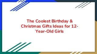 The coolest birthday & christmas gifts ideas for 12 year-old girls