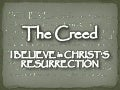 The Creed - I Believe In Christs Resurrection