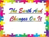 The earth and changes on it