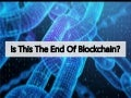 Is This The End Of Blockchain?