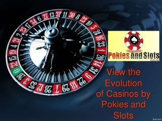 View the Amazing Evolution of Casinos and Online Gambling Casinos - Pokies and Slots