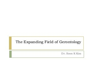 The Expanding Field of Gerontology