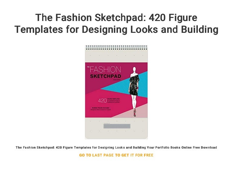 The Fashion Sketchpad 420 Figure Templates For Designing Looks And B