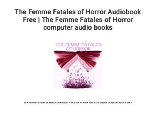 The Femme Fatales of Horror Audiobook Free - The Femme Fatales of Horror computer audio books