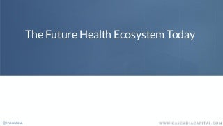 The Future Health Ecosystem Today