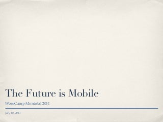 The future is mobile - WordCamp Montreal 2011