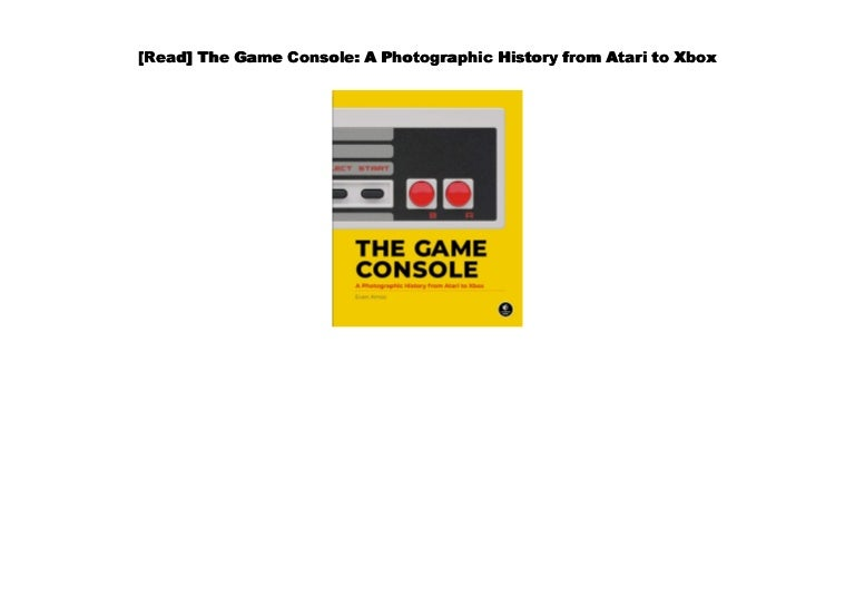 Download] The Game Console: A Photographic History from Atari to Xbox