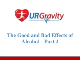 The Good and Bad Effects of Alcohol – Part 2