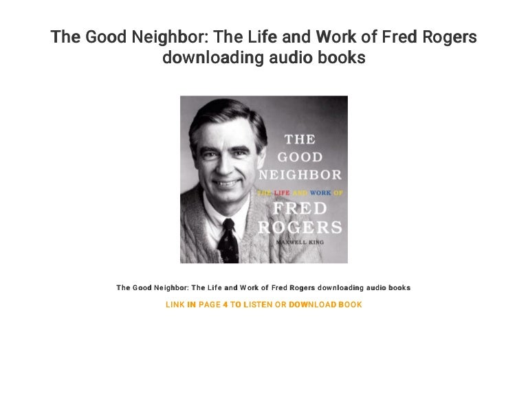 The Good Neighbor The Life And Work Of Fred Rogers Downloading Audio