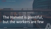 The Harvest is Plentiful, but the Workers are Few