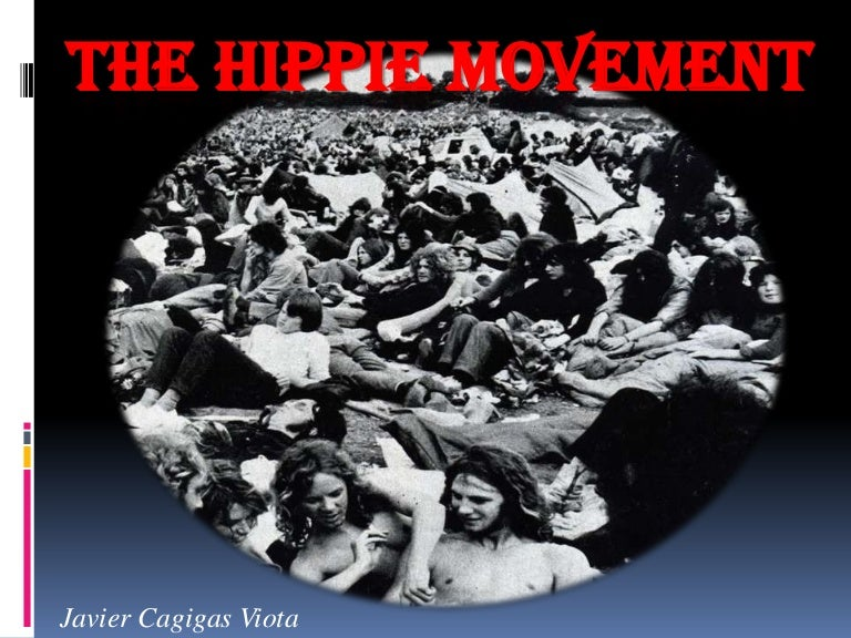 the hippie movement essay The hotbed for the hippie movement was the height suburb district of san francisco peaking at the period of 1964-1968, height was a center for ultra, artistic, and spiritual exploration the hippies made height suburb the center of their universe for the movement.