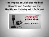 The Impact of Duplicate Medical Records and Overlays on the Healthcare Industry with Beth Just