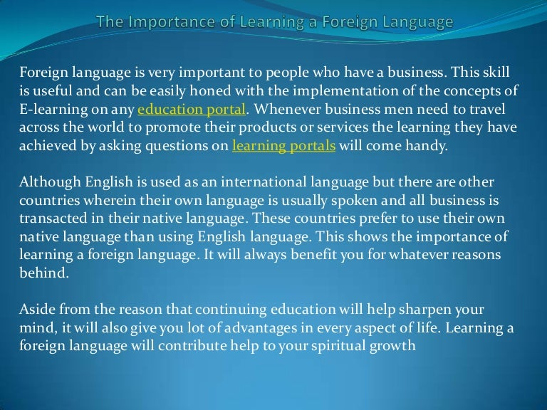 the importance of foreign language education Maximizing the benefits of project work in foreign language classrooms maximizing the benefits of project work in foreign language classrooms bülent alan and fredricka l stoller the implentation of project work differs greatly from on instructional setting to another.