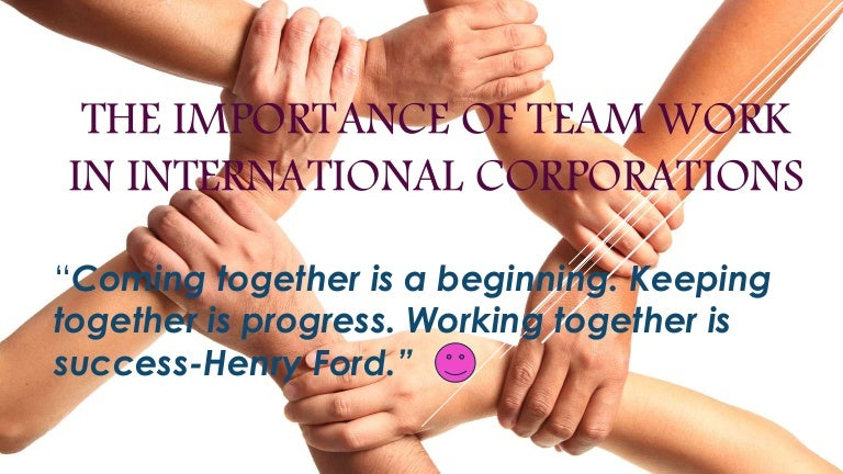 The importance of team work in international corporations
