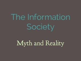 The information society: myth and reality