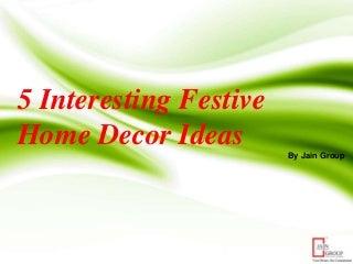 5 Interesting Festive Home Decor Ideas