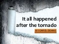 It all happened after the tornado