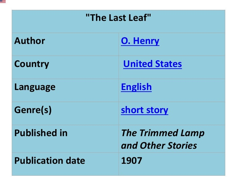 elements of the last leaf by o henry The delightful and sentimental short story entitled the last leaf follows the traditional pattern outlined by freytag and ends with o henry's renowned ironic reversal as is the case in many of.