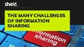 The Many Challenges of Information Sharing - Shield