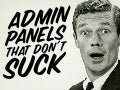 Admin Panels that Don't Suck!