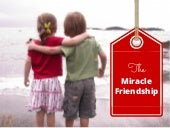 The Miracle Friendship