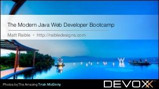 The Modern Java Web Developer Bootcamp - Devoxx 2013