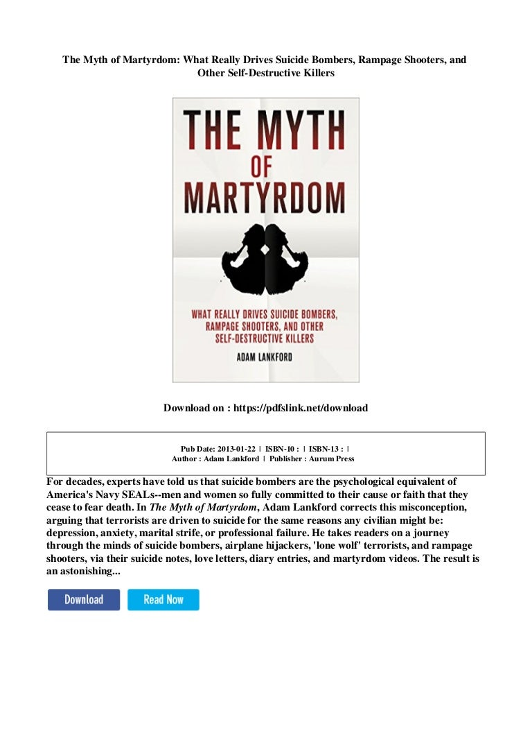 and Other Self-Destructive Killers The Myth of Martyrdom What Really Drives Suicide Bombers Rampage Shooters